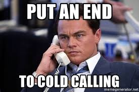 Cold Calling Meme - put an end to cold calling phone sales meme generator