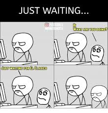 Meme Waiting - 25 best memes about waiting for waiting for memes