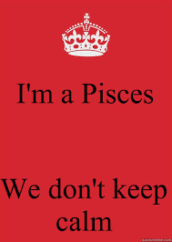 Pisces Meme - i m a pisces we don t keep calm caption 4 goes here keep calm or