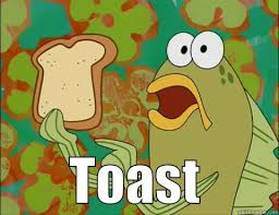 Toast Meme - spongebob toast guy quickmeme