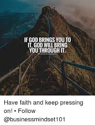 Faith Meme - if god brings you to it god will bring youthrough it have faith and