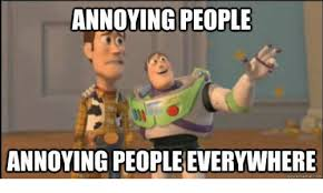 Annoying Memes - annoying people annoying people everywhere emecom meme on me me