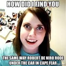 De Niro Meme - how did i find you the same way robert de niro rode under the car