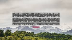 leonard ravenhill quote u201cgreat eagles fly alone great lions hunt