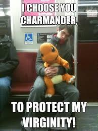 Charmander Meme - i choose you charmander to protect my virginity sleeping poke