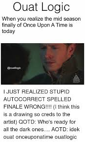 Ouat Memes - ouat logic when you realize the mid season finally of once upon a