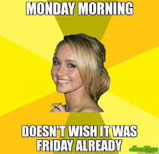 monday morning doesn t wish it was friday already meme tolerable
