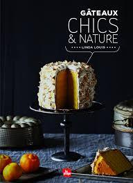 bon livre de cuisine gâteaux chics et nature livres livres de recettes