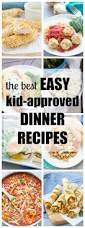 easy kid approved dinner recipes kristine s kitchen favorite kid friendly dinner recipes from my family to yours 20 easy dinner