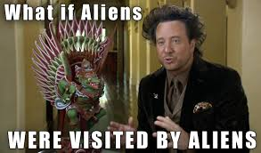 Meme Generator Aliens Guy - meme generator ancient aliens 28 100 images oh you re5 wheniwas
