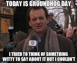 Groundhog Meme - bill murray groundhog day meme generator imgflip