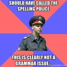 Spelling Police Meme - should have called the spelling police this is clearly not a grammar