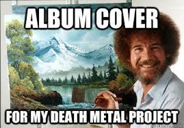 Death Metal Meme - album cover for my death metal project bob ross mixed media infj
