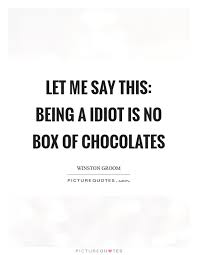 groom quotes let me say this being a idiot is no box of chocolates picture
