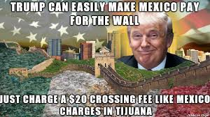 Meme Wall - trump makes mexico pay for the wall meme on imgur