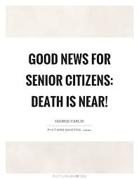 news for senior citizens is near picture quotes