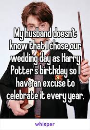 Harry Potter Birthday Meme - my husband doesn t know that i chose our wedding day as harry