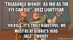 Woody And Buzz Meme - treasures woody as far as the eye can see buzz lightyear oh