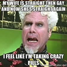 Gay Gay Gay Meme - as it turns out my wife is gay all of my stupid feelings about
