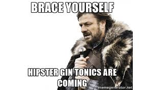 Hipster Meme Generator - 11 memes about gin that will seriously crack you up craft gin club