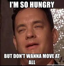 i m so hungry but don t wanna move at all tom danks meme generator