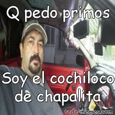 Memes De Cochiloco - arraymeme de q pedo primos soy el cochiloco de chapalita