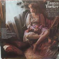 Lay Me Down On A Bed Of Roses Lyrics Tanya Tucker U2013 Would You Lay Down With Me In A Field Of Stone
