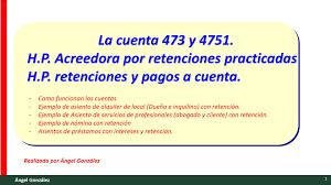 pagos a cuenta y retenciones del impuesto a la renta por 15 la diferencia entre la cuenta 473 y 4751 hacienda acreedora