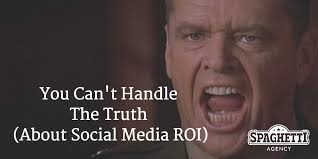 You Can T Handle The Truth Meme - you can t handle the truth about social media roi