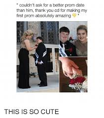 Cute Dating Memes - couldn t ask for a better prom date than him thank you cd for