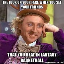 Fantasy Basketball Memes - the look on your face when you see your friends that you beat in