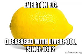 Everton Memes - everton f c obesessed with liverpool since 1892 lemon make a meme