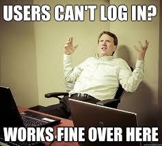 Programer Meme - users cant log in works fine over here cranky pants programmer