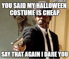 Cheap Meme - funny halloween costume memes happy wishes