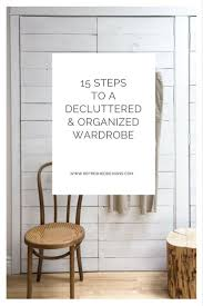 15 steps to a decluttered u0026 organized wardrobe u2014refreshed designs