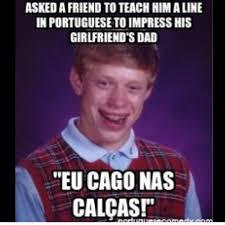 Me Next Time Meme - next time someone asks me for a portuguese phrase lol to grow