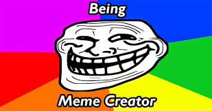 Creator Meme - how to become meme creator in social media life of geek