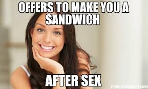 Sex Meme Pictures - offers to make you a sandwich after sex meme good girl gina