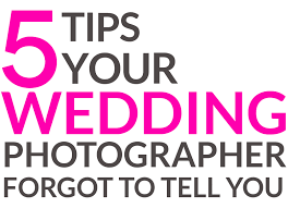 wedding tips five tips your wedding photographer forgot to tell you a