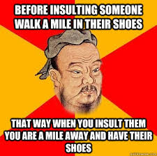 Insulting Memes - before insulting someone walk a mile in their shoes funny meme picture