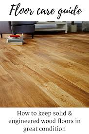 Laminate Flooring Cleaning Tips Flooring Matters How To Care For Solid And Engineered Wood Floors