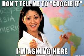 Google It Meme - don t tell me to google it meme on imgur