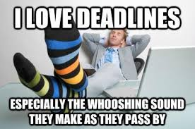 Memes With Sound - i love deadlines espicially the whooshing sound they make as they