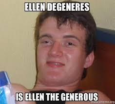 Ellen Meme - ellen degeneres is ellen the generous ellen the generous make