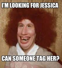 Jessica Meme - meme maker im looking for jessica can someone tag her