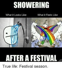 True Life Meme - showering what it looks like what it feels like after a festival