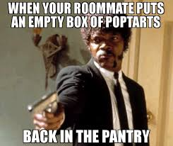Poptarts Meme - when your roommate puts an empty box of poptarts back in the