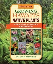 native plants to hawaii growing hawaiʻi u0027s native plants a simple step by step approach