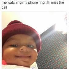 Baby Phone Meme - me watching my phone until i miss the call honey bun baby know