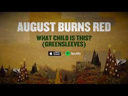 august burns red what child is this greensleeves song stream